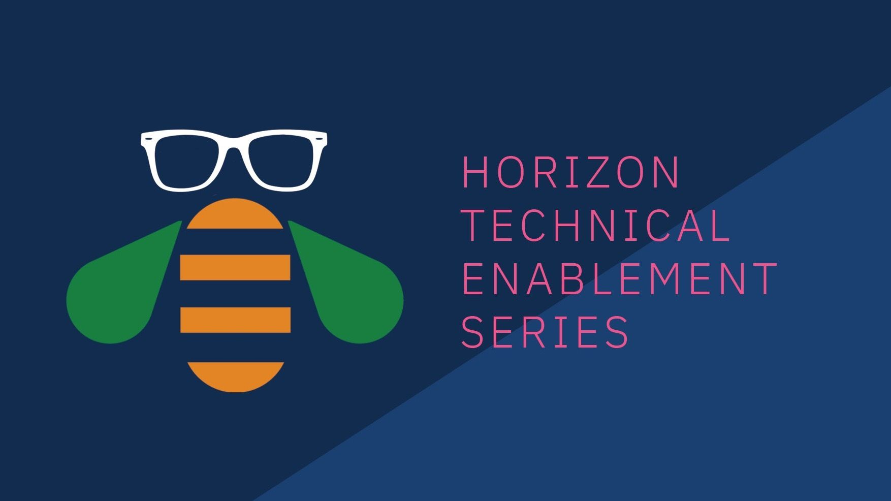 Horizon Technical Enablement Sessions