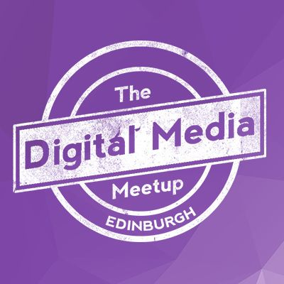 The Digital Media Meetup - Edinburgh
