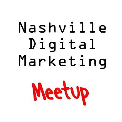 Nashville Digital Marketing Meetup