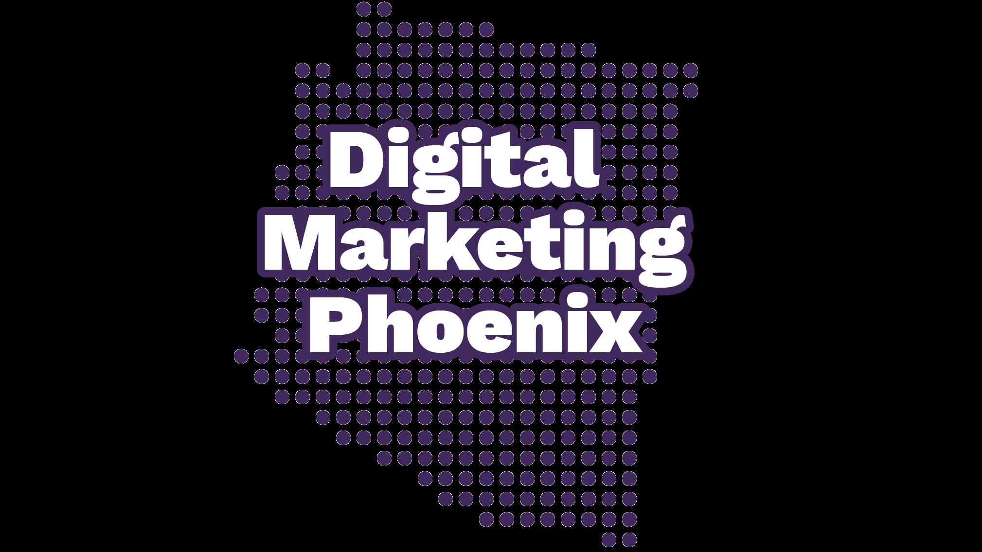 Digital Marketing Meetup - Phoenix