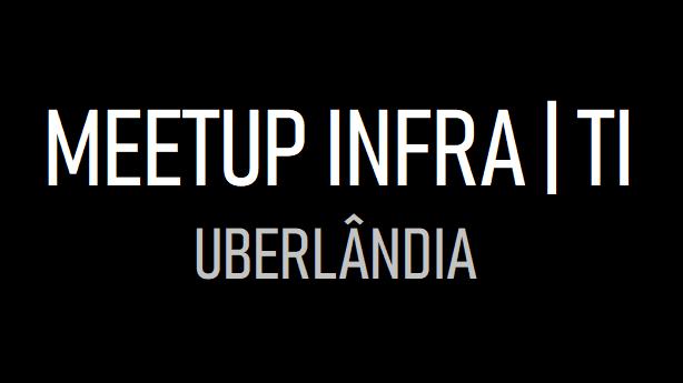 Meetup Infra TI Uberlândia
