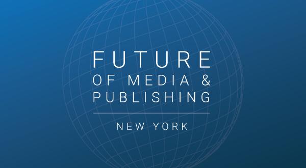 Future of Media & Publishing New York