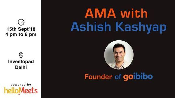 AMA with Ashish Kashyap, Founder of GoIbibo com | Meetup