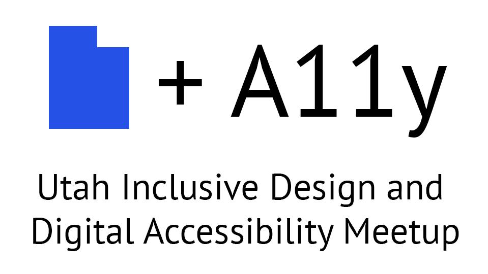 Utah Inclusive Design and Digital Accessibility Meetup