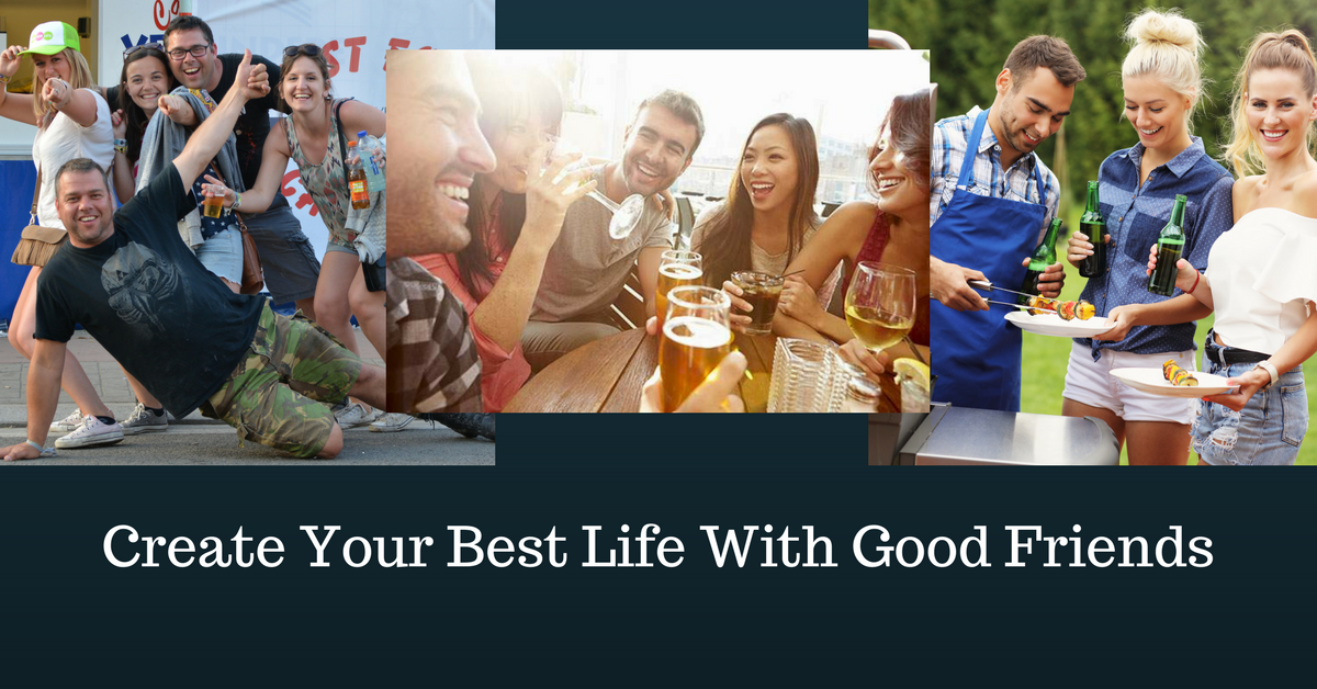 Create Your Best Life With Good Friends ~ Phoenix/East/West