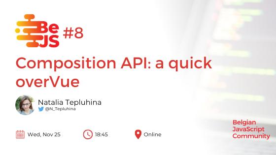 BeJS#8: Composition API: a quick overVue By Natalia Tepluhina