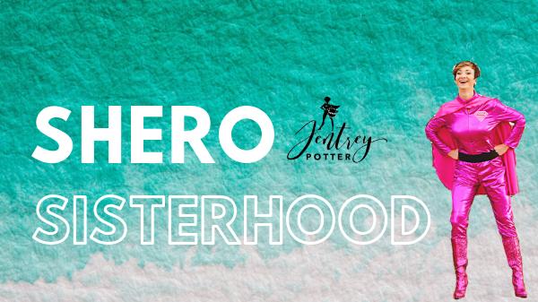 SHERO Sisterhood (Where women discover their super powers)