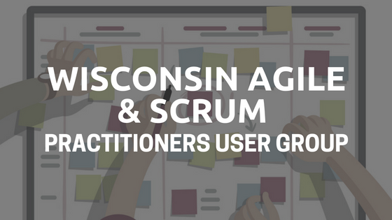 Wisconsin Agile & Scrum Practitioners User Group