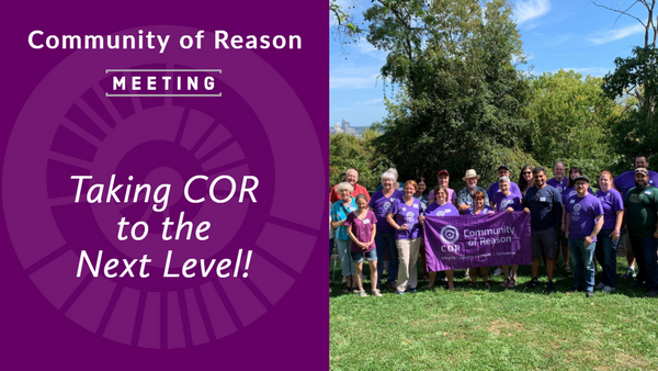 COR Meeting: Taking the Community of Reason to the Next Level!