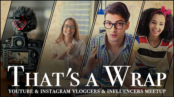 That's a Wrap YouTube & Instagram Vloggers & Influencers