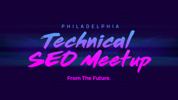Philadelphia Technical SEO Meetup