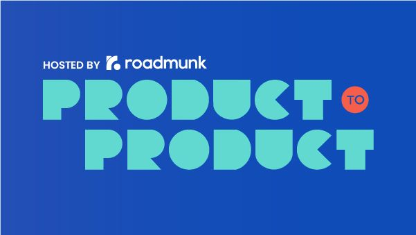Product To Product hosted by Roadmunk