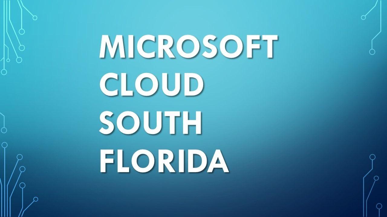 Microsoft Cloud South Florida User Group