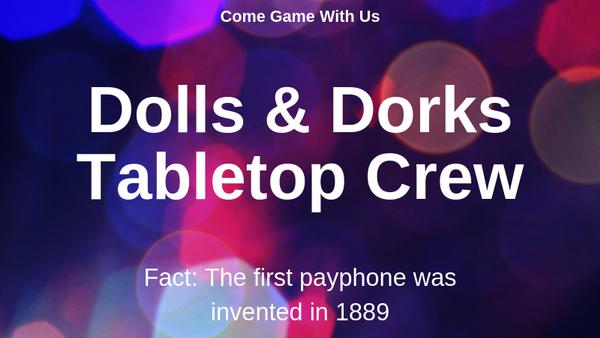 Dolls & Dorks Table Top Crew (Baldwin Park, CA) | Meetup