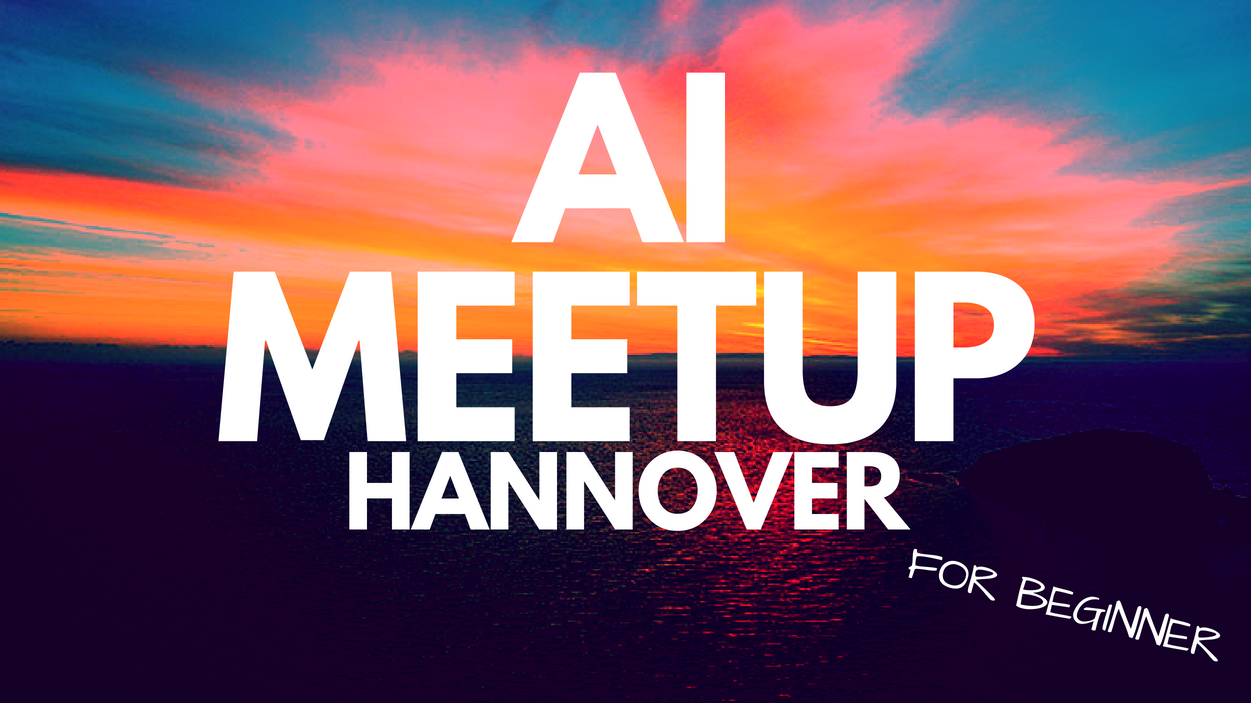 Hannover Artificial Intelligence (AI) Meetup