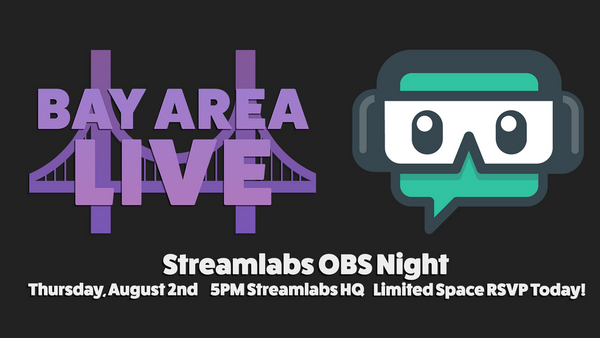 Bay Area Live and Streamlabs Present: Streamlabs OBS | Meetup