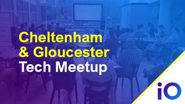 Cheltenham & Gloucester Tech Meetup