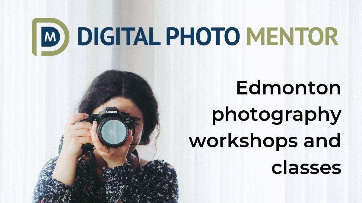 Digital Photo Mentor - Edmonton photography classes & events