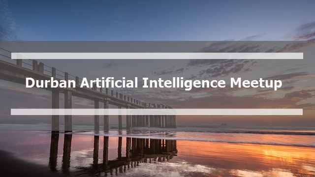 Durban Artificial Intelligence Meetup