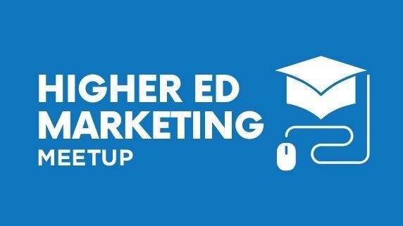 Higher Ed Marketing Meetup