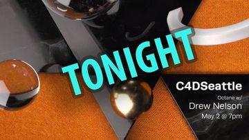 Tonight - C4DSeattle May Meetup - Octane Render w/Drew Nelson