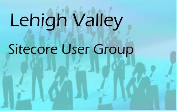 Lehigh Valley Sitecore User Group