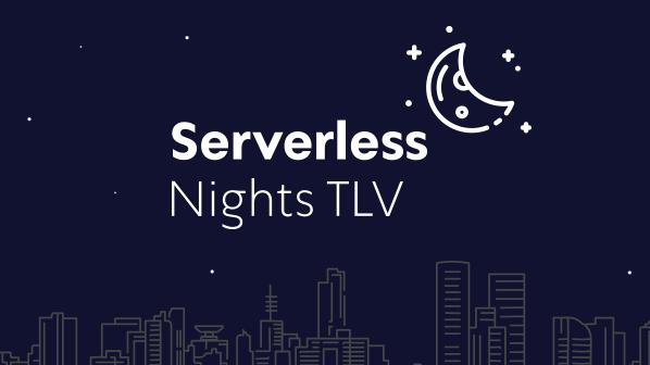 Serverless Nights TLV