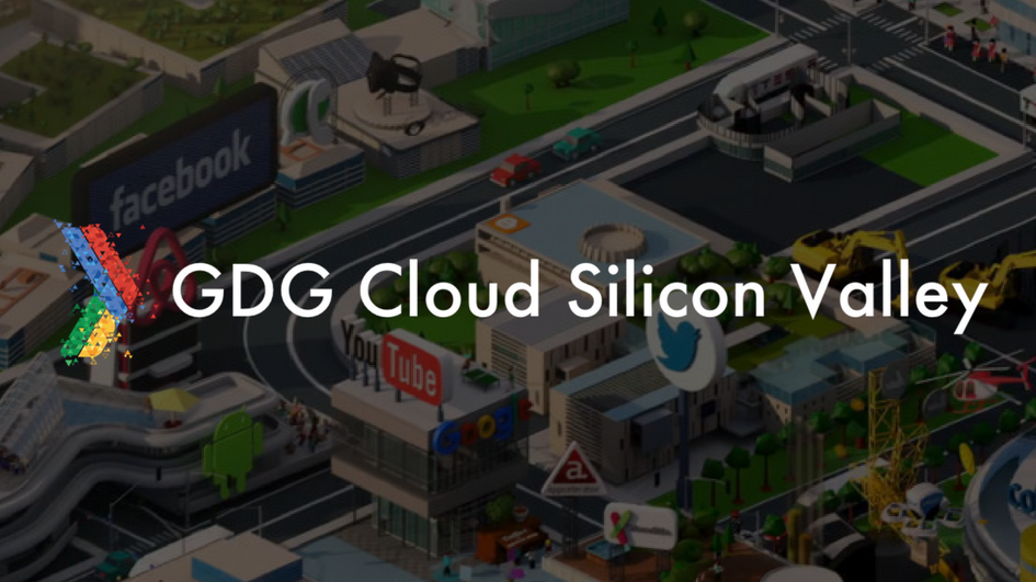 Google Developer Group Cloud (GDG) - Silicon Valley