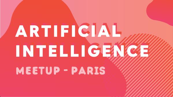 Artificial Intelligence Meetup - Paris