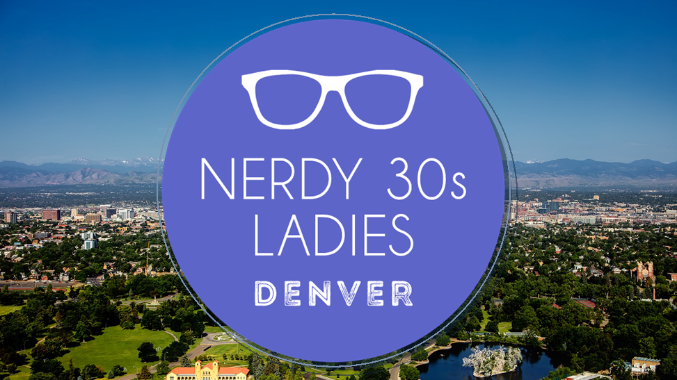 Nerdy 30s Ladies of Denver