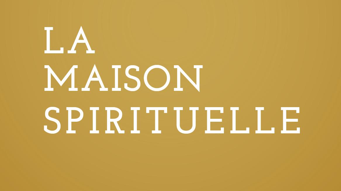 la maison spirituelle. vie intérieure. connaissance de soi