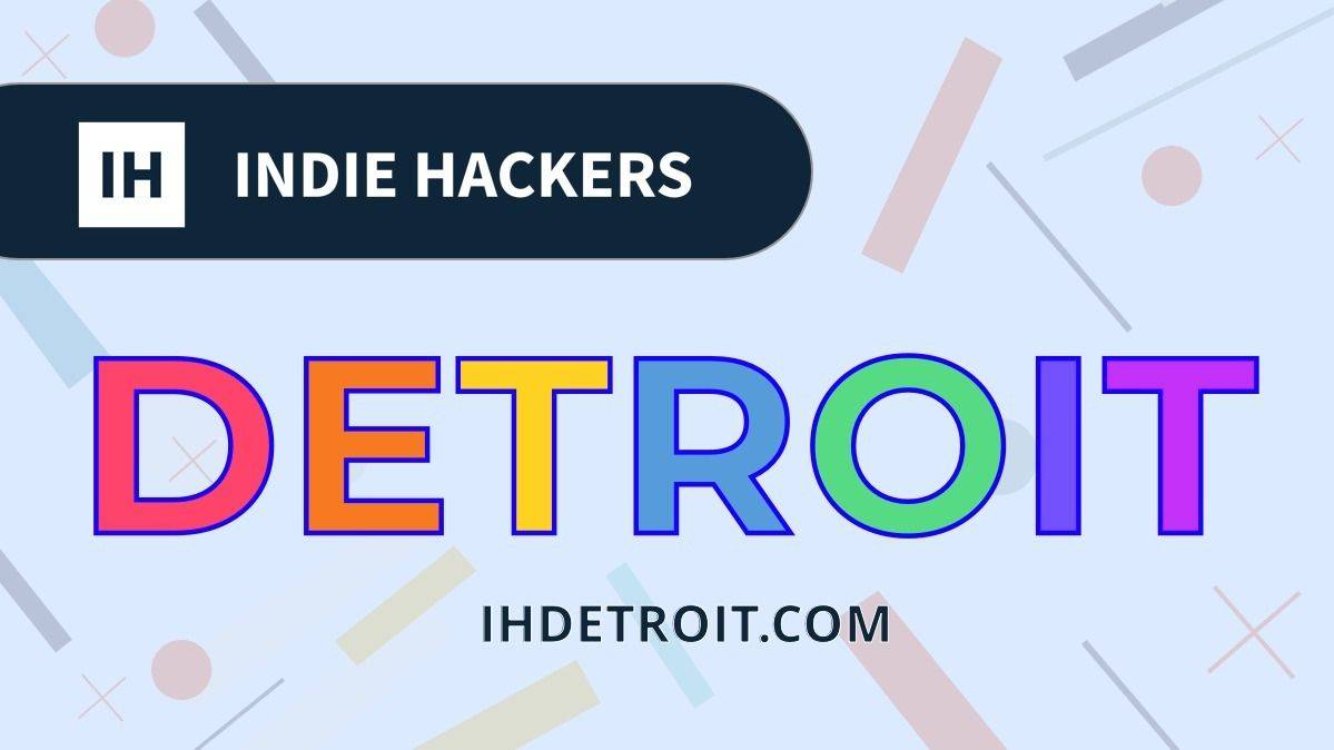 Indie Hackers Detroit
