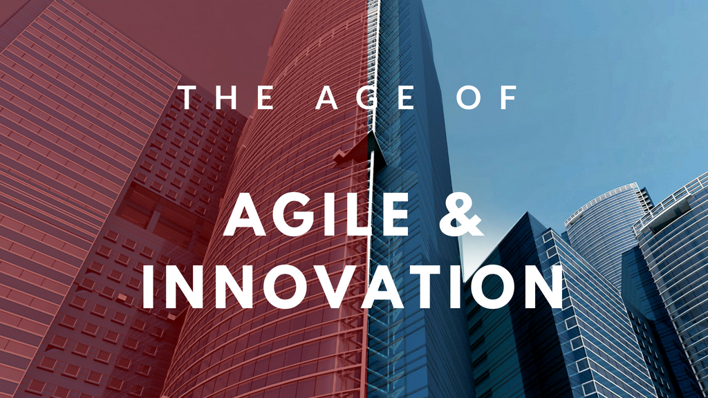 The Age of Agile and Innovation