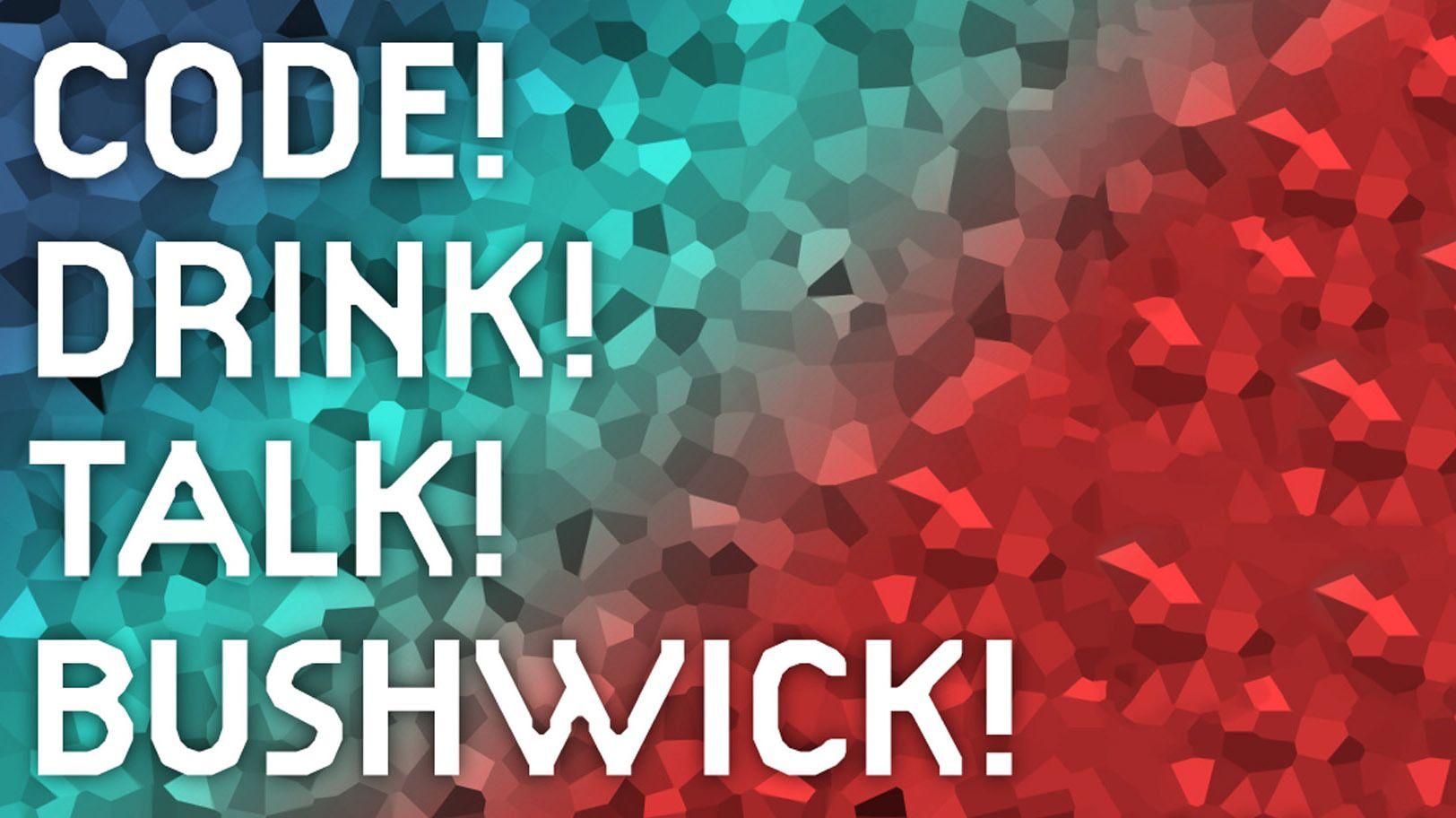 Code, Drink, Talk: Bushwick