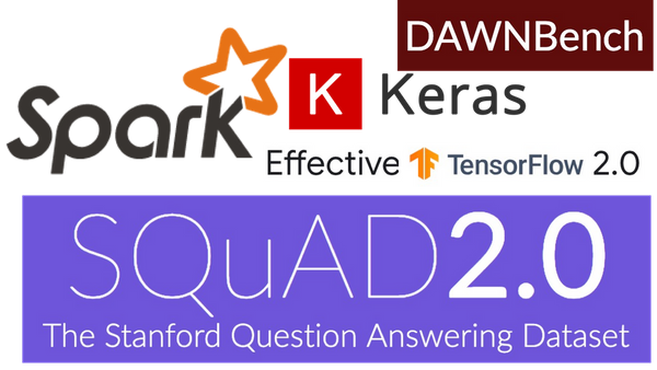 Latest Keras/TensorFlow 2 0, NLP with Stanford SQuAD, Spark