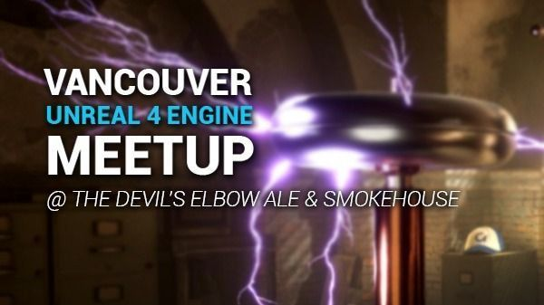 Vancouver Unreal Engine 4 Meetup (Vancouver, BC) | Meetup
