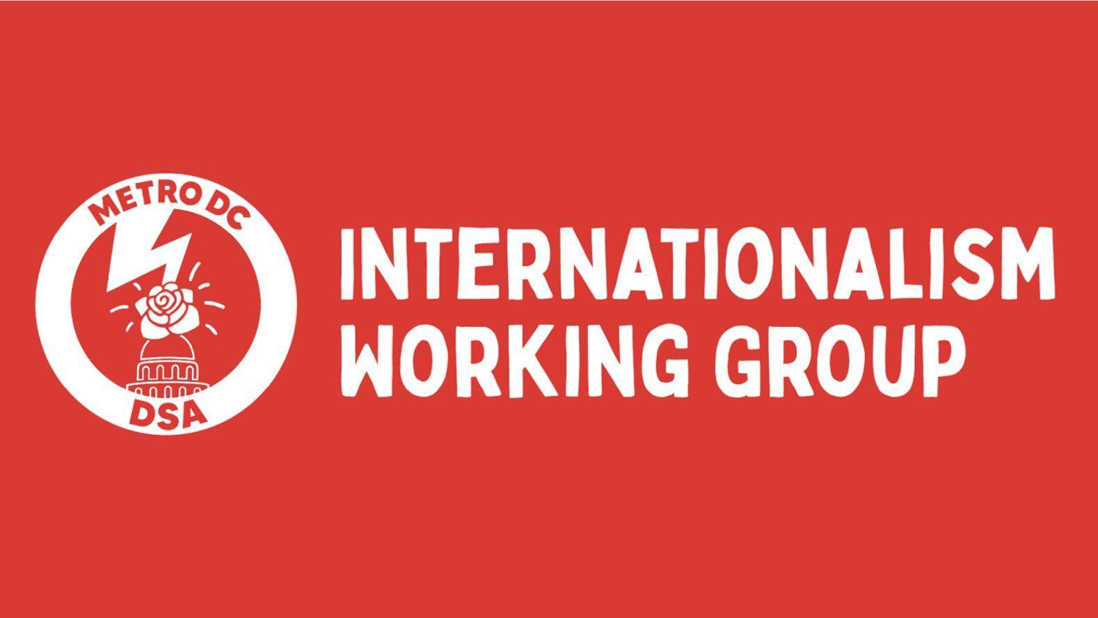 Metro DC DSA Internationalism Working Group Monthly Meeting