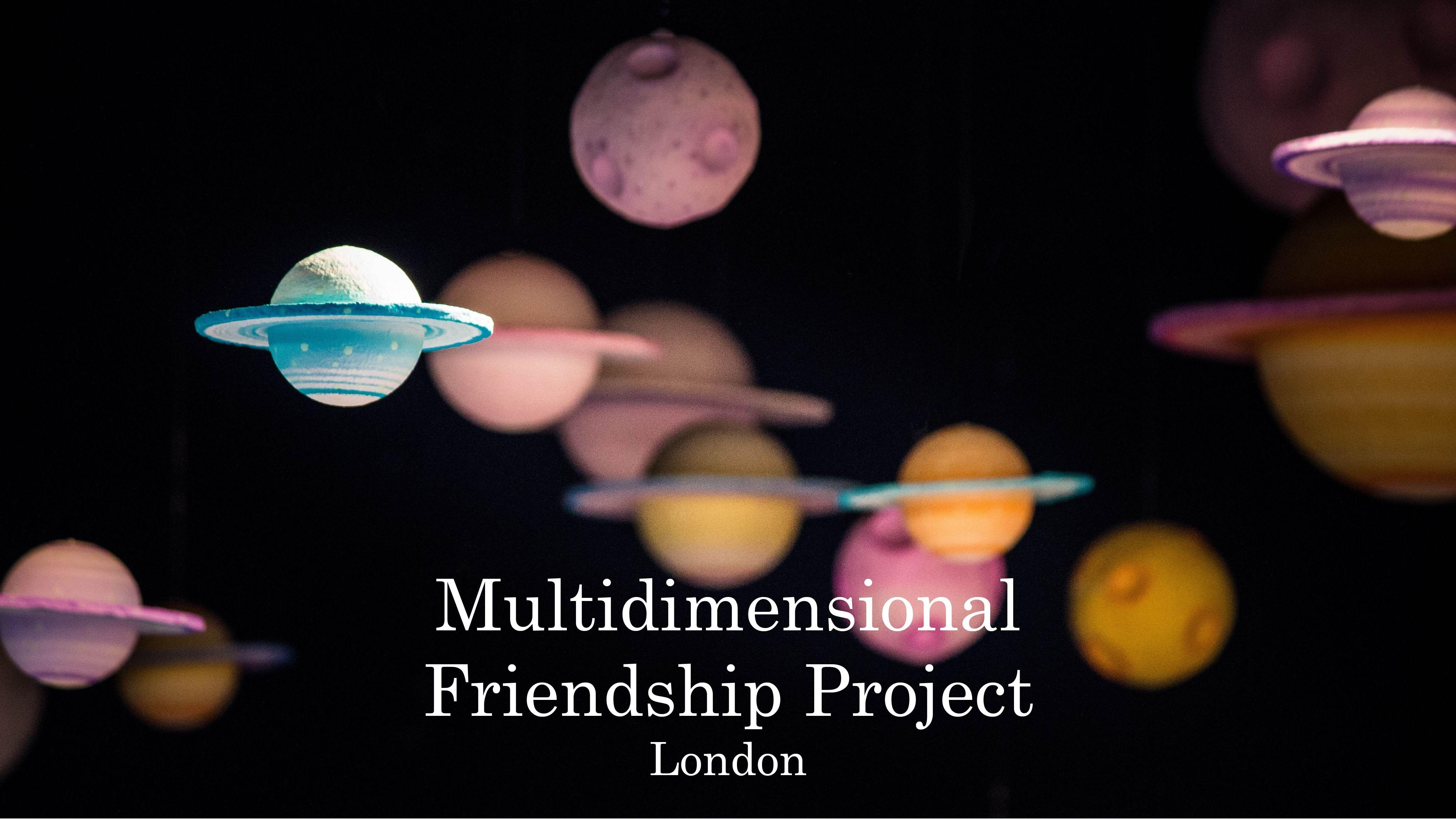 Multidimensional Friendship Project London