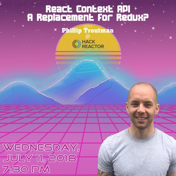 LA: React Context API - A Replacement for Redux? w/Phillip Troutman