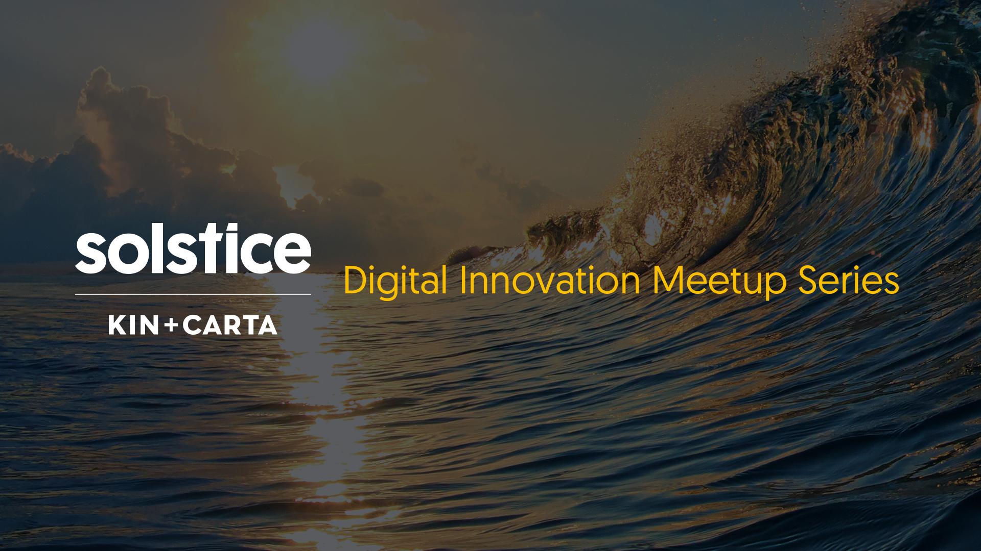 The Solstice Digital Innovation Meetup Series
