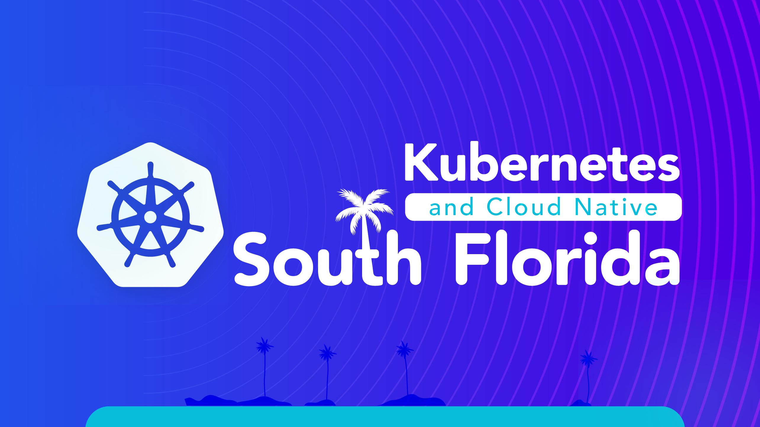 Kubernetes and Cloud Native South Florida