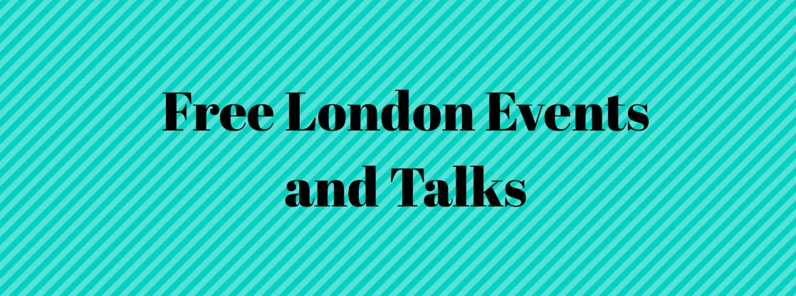 FREE LONDON EVENTS and TALKS