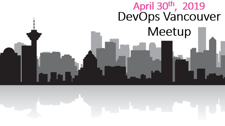 DevOps Vancouver Meetup: April 2019