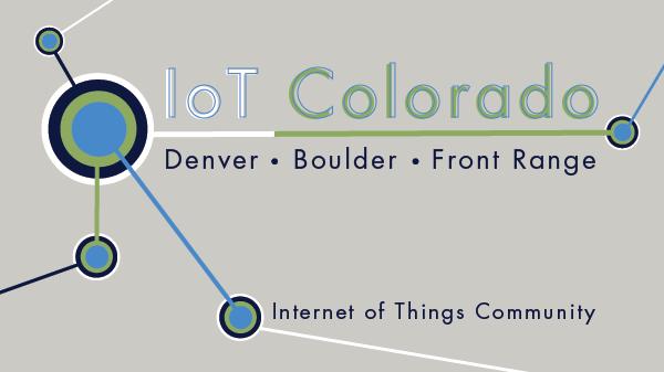 Internet of Things Colorado/Denver/Boulder Meetup