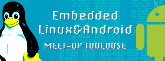 Toulouse Embedded Linux & Android Meetup