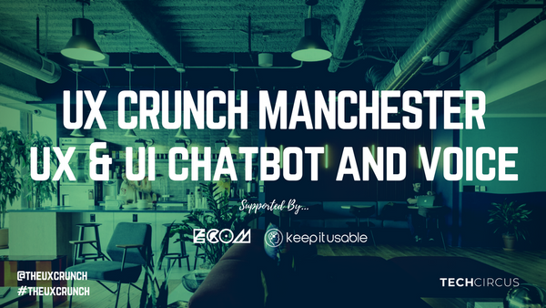 UX Crunch Manchester: UX, UI, Chatbots and Voice | Meetup