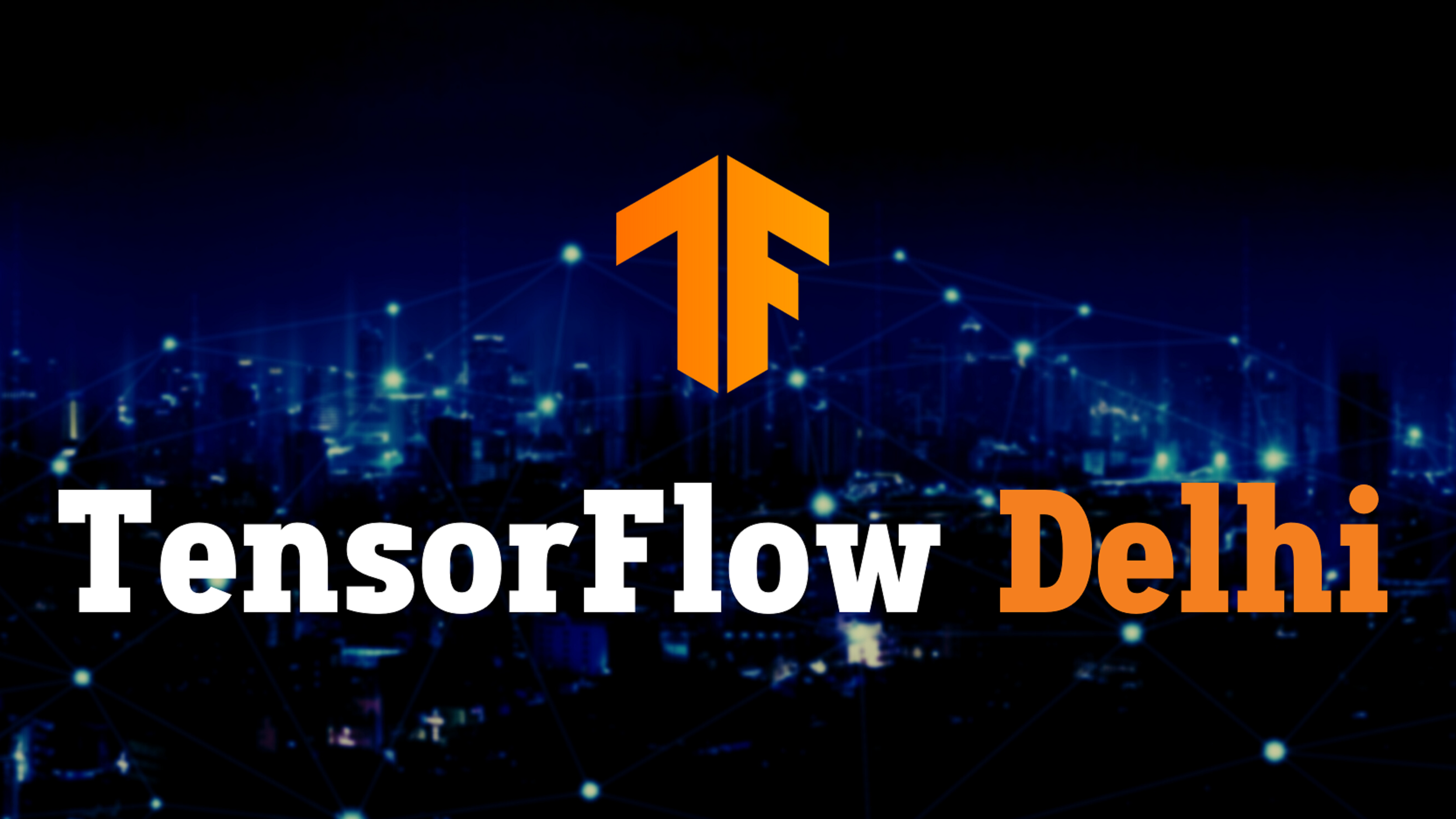 Tensorflow User Group Delhi