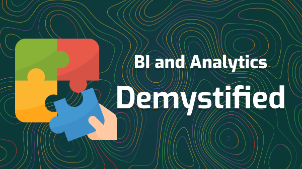 BI and Analytics Demystified