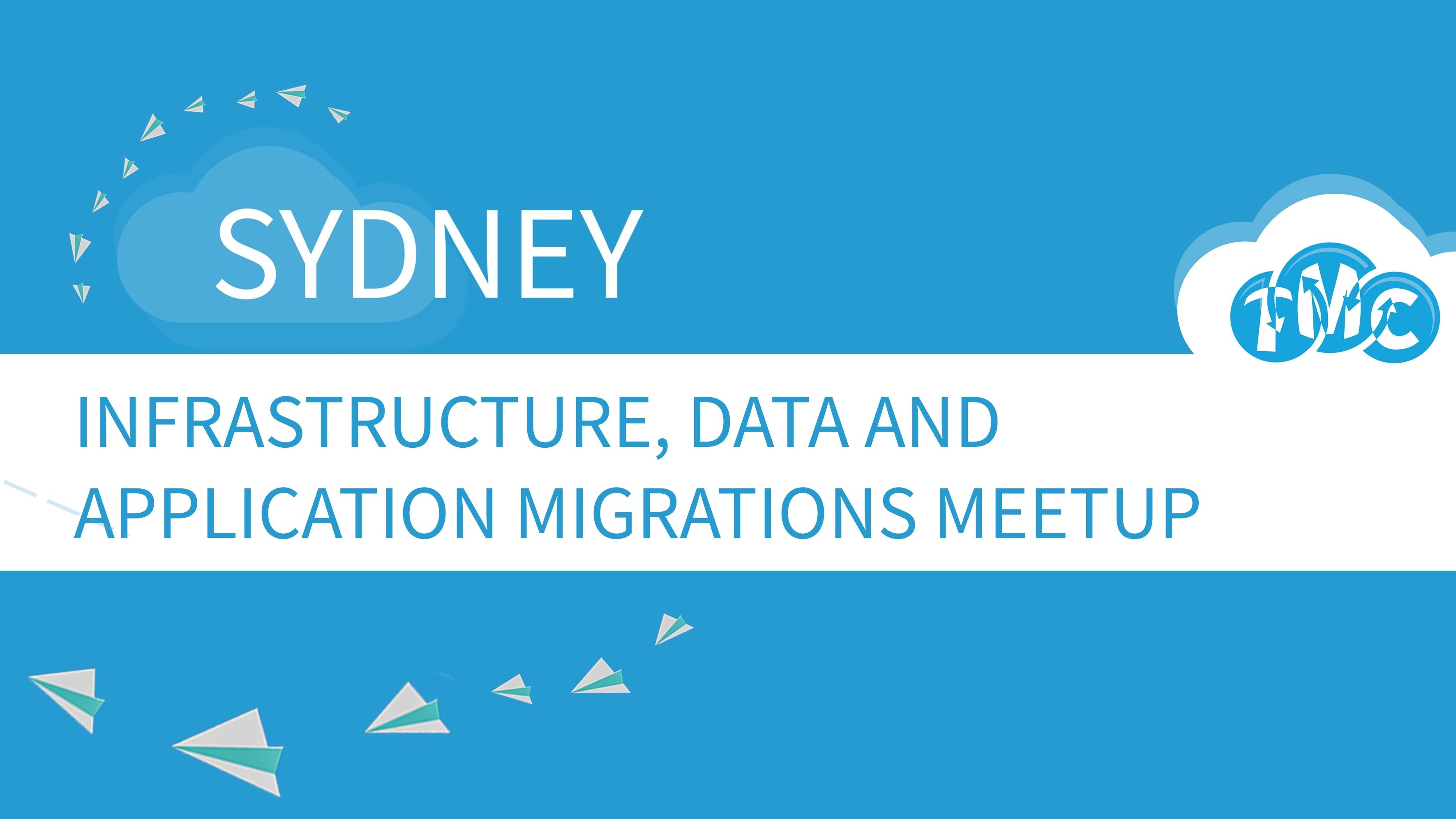 Sydney Infrastructure, Data and Application Migration Meetup