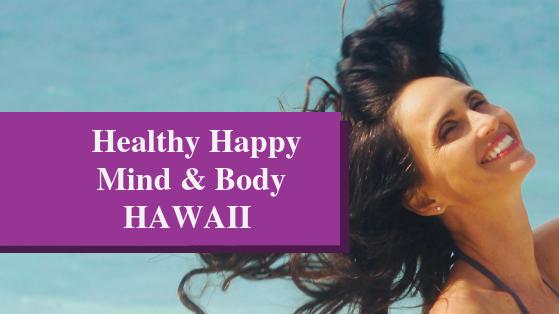 Healthy Happy Mind & Body Hawaii (For Women)